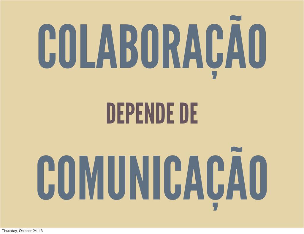 COLABORAÇÃO COMUNICAÇÃO DEPENDE DE Thursday, Oc...
