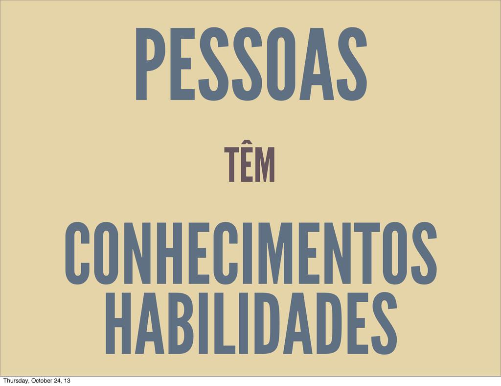 PESSOAS CONHECIMENTOS HABILIDADES TÊM Thursday,...