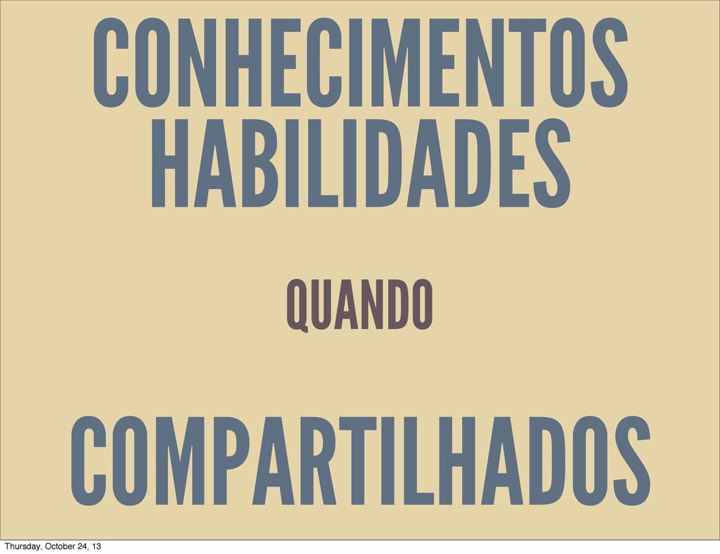 CONHECIMENTOS HABILIDADES COMPARTILHADOS QUANDO...