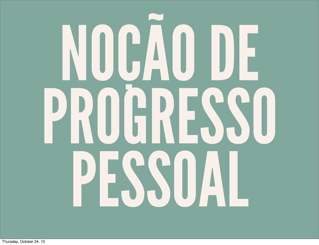 NOÇÃO DE PROGRESSO PESSOAL Thursday, October 24...