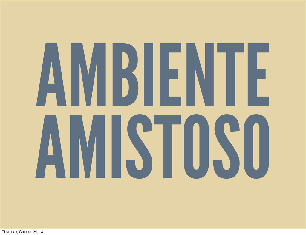 AMBIENTE AMISTOSO Thursday, October 24, 13