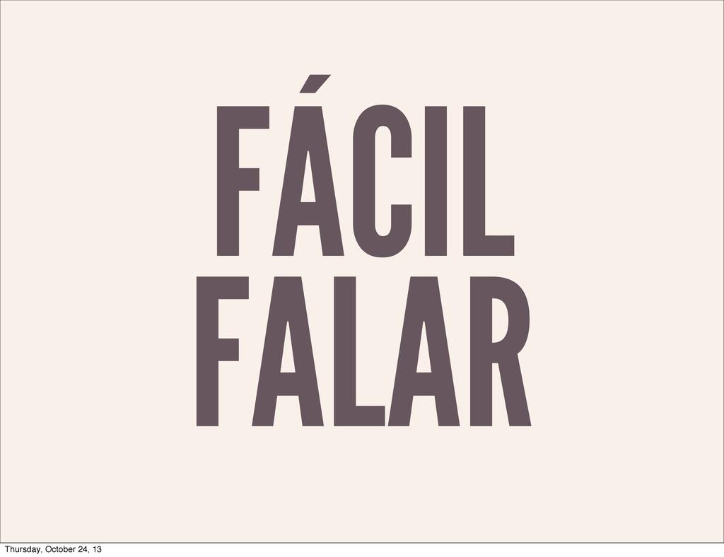 FÁCIL FALAR Thursday, October 24, 13