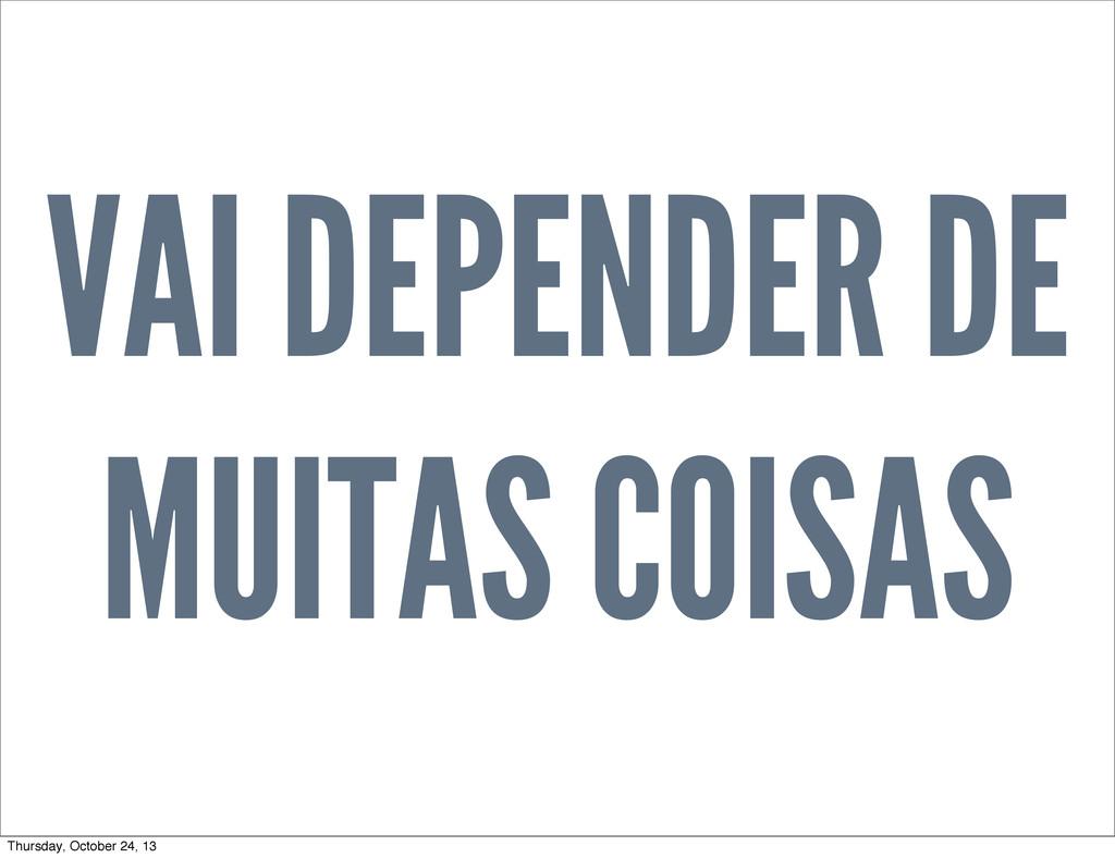 VAI DEPENDER DE MUITAS COISAS Thursday, October...