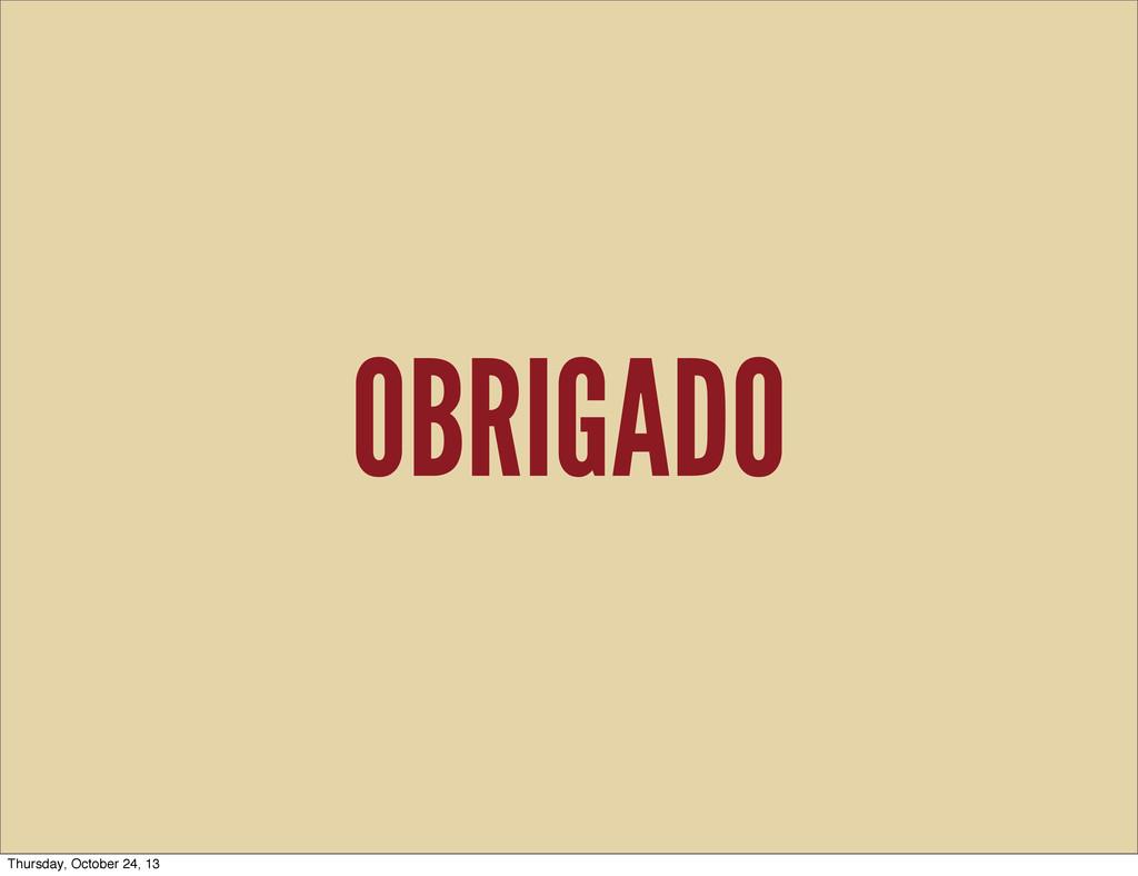 OBRIGADO Thursday, October 24, 13