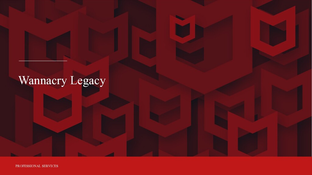 PROFESSIONAL SERVICES Wannacry Legacy
