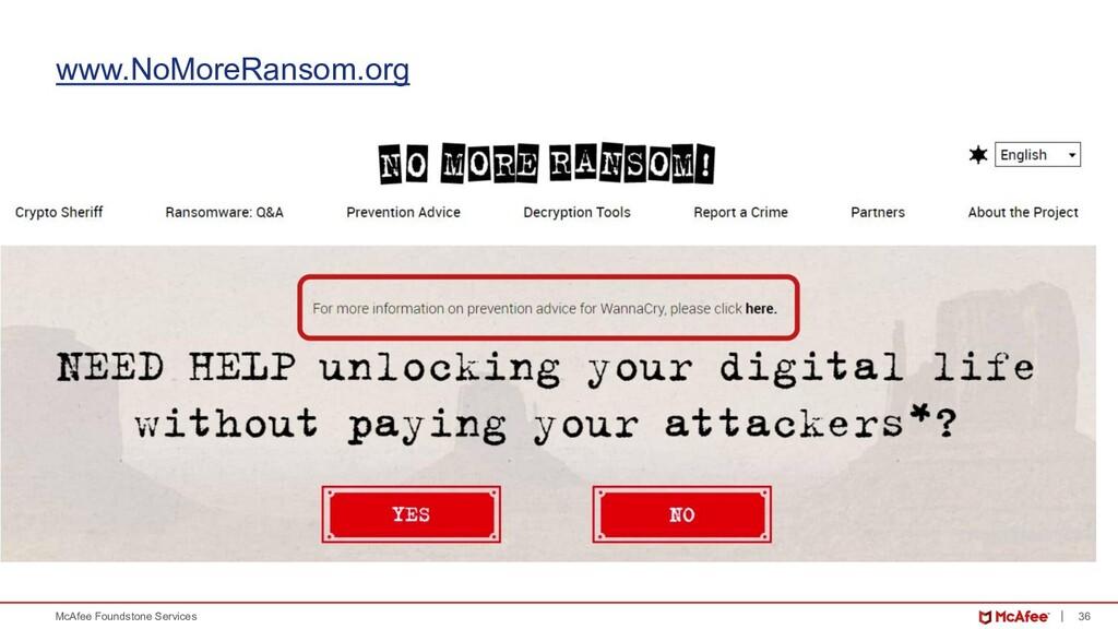 36 McAfee Foundstone Services www.NoMoreRansom....