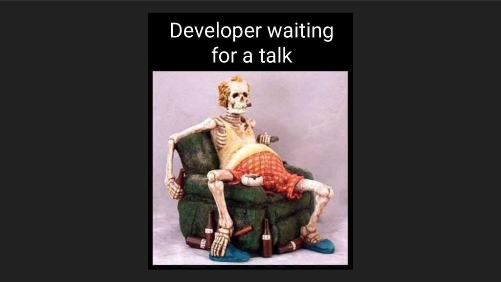 Developer waiting for a talk