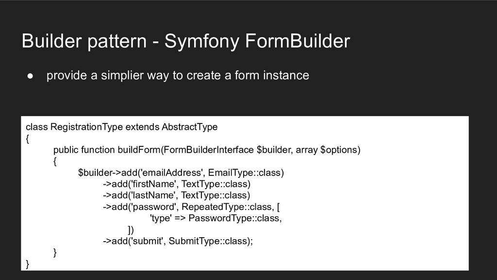 Builder pattern - Symfony FormBuilder ● provide...