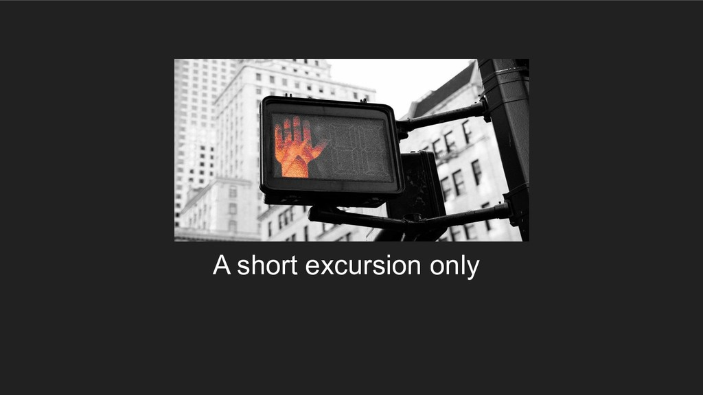 A short excursion only