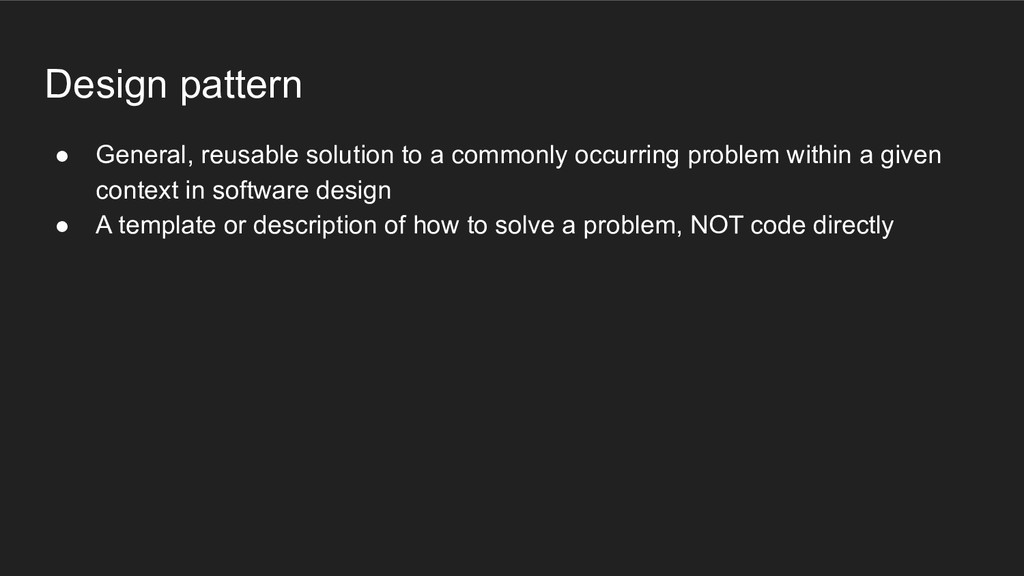 Design pattern ● General, reusable solution to ...