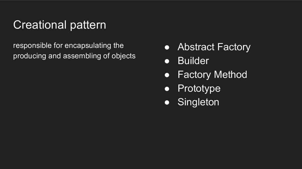 Creational pattern responsible for encapsulatin...
