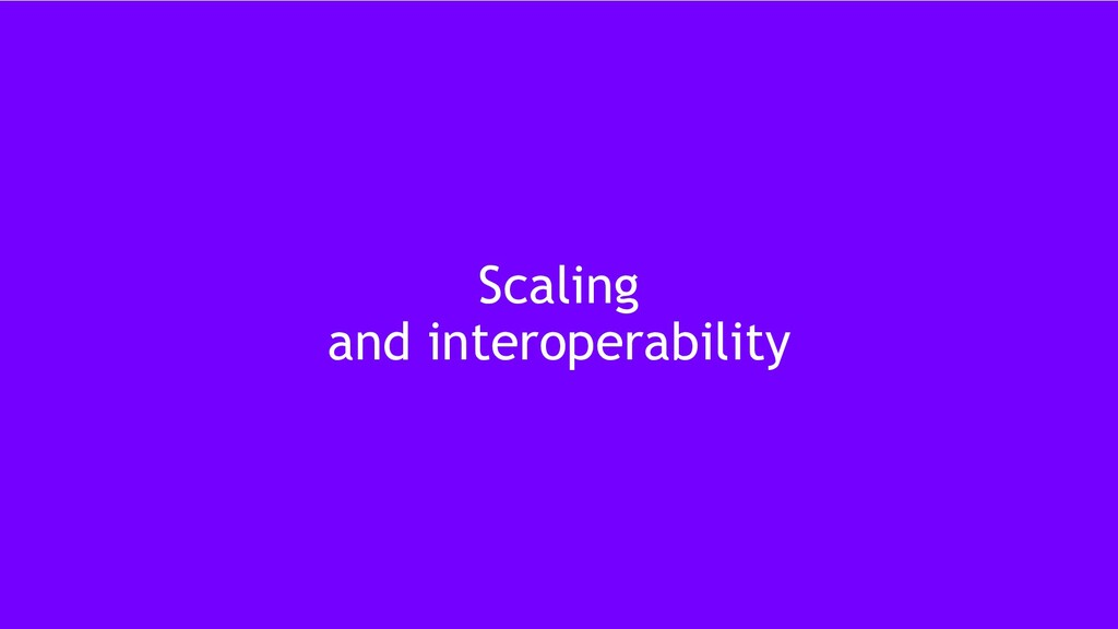 38 Scaling and interoperability
