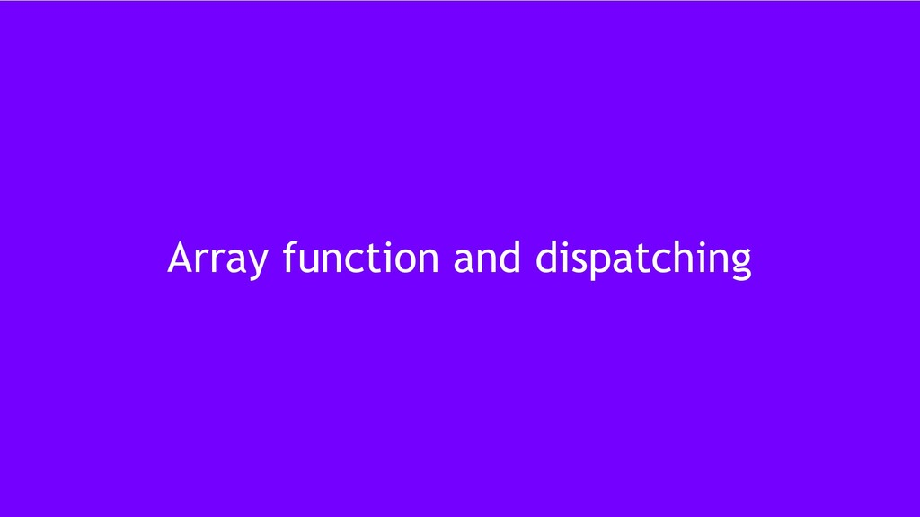49 Array function and dispatching