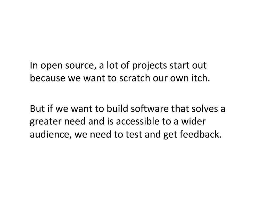 In open source, a lot of proj...