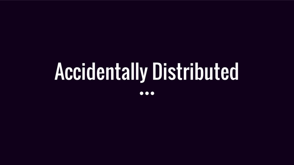 Accidentally Distributed