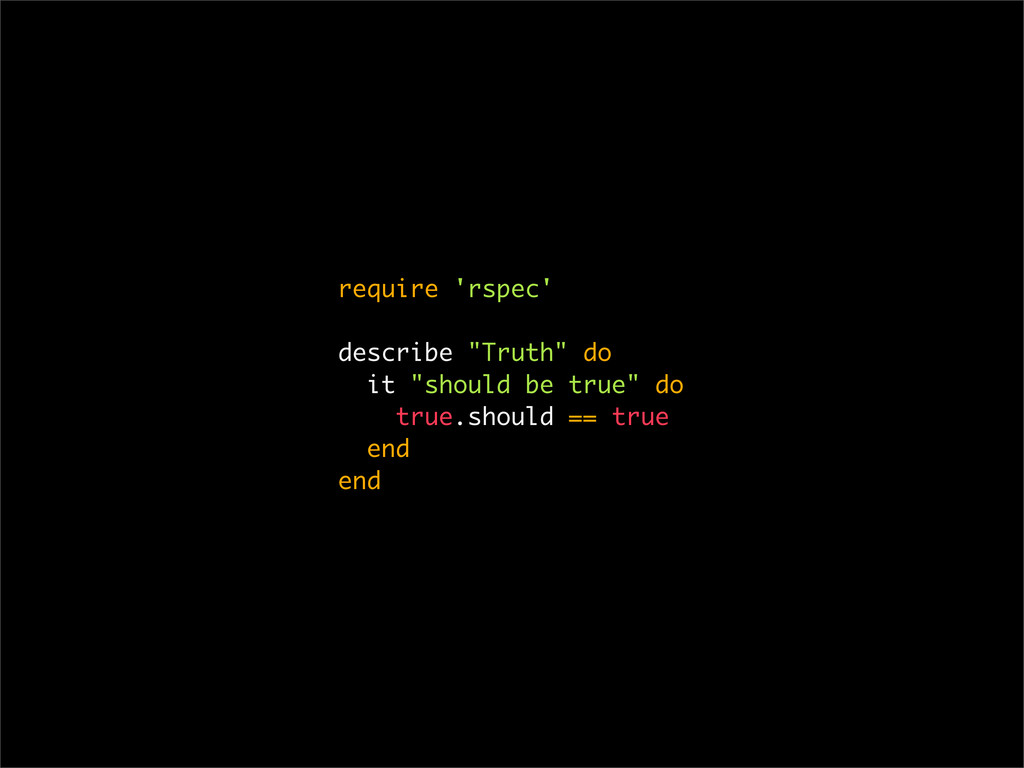 "require 'rspec' describe ""Truth"" do it ""should ..."