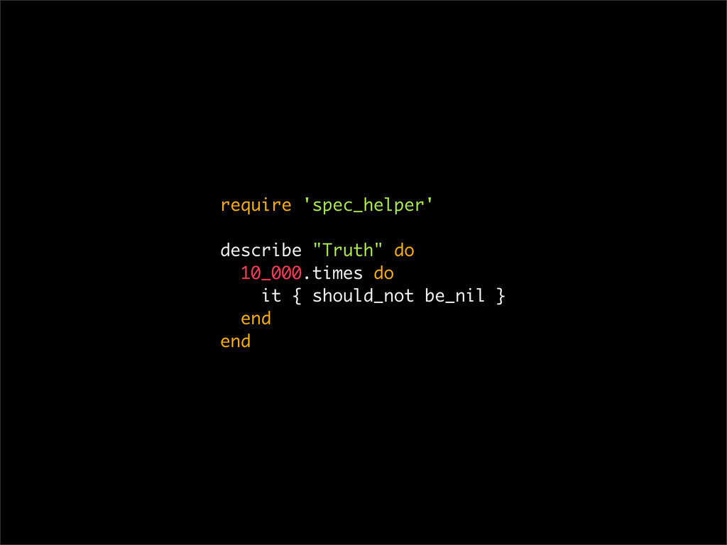 "require 'spec_helper' describe ""Truth"" do 10_00..."