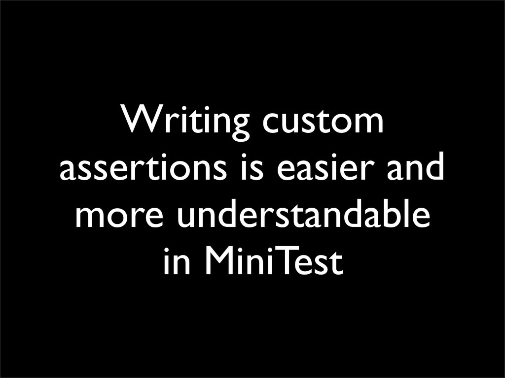 Writing custom assertions is easier and more un...