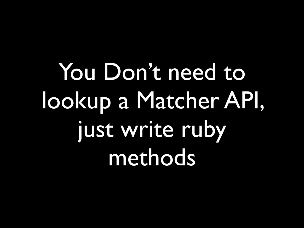 You Don't need to lookup a Matcher API, just wr...