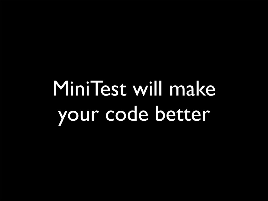 MiniTest will make your code better