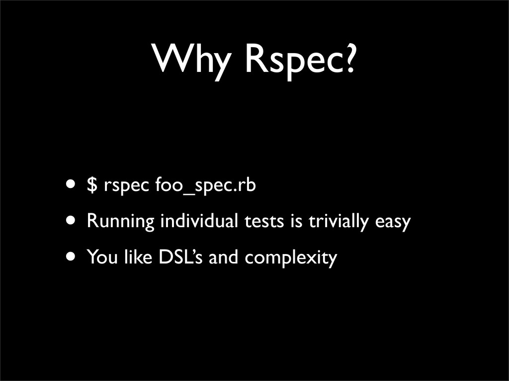 Why Rspec? • $ rspec foo_spec.rb • Running indi...