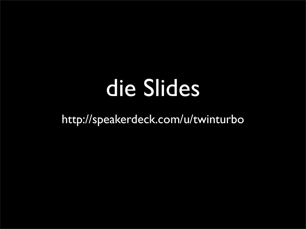 die Slides http://speakerdeck.com/u/twinturbo