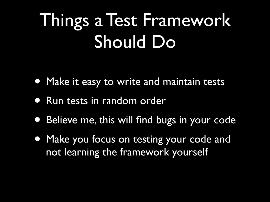 Things a Test Framework Should Do • Make it eas...
