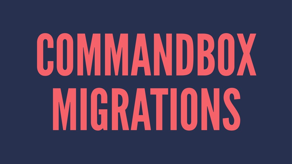 COMMANDBOX MIGRATIONS