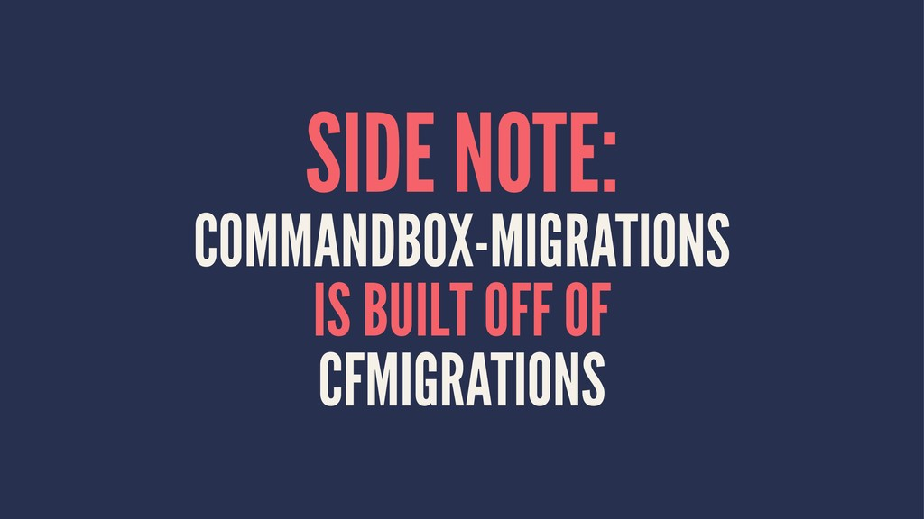 SIDE NOTE: COMMANDBOX-MIGRATIONS IS BUILT OFF O...
