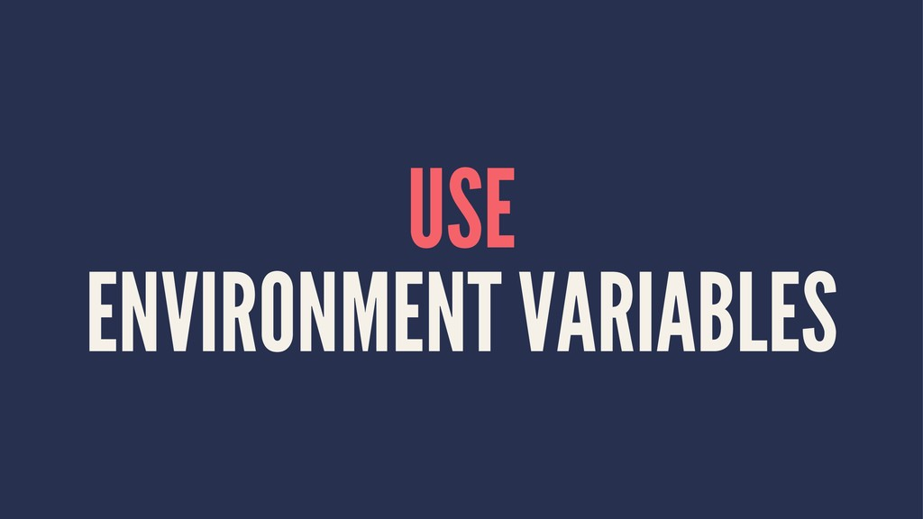 USE ENVIRONMENT VARIABLES