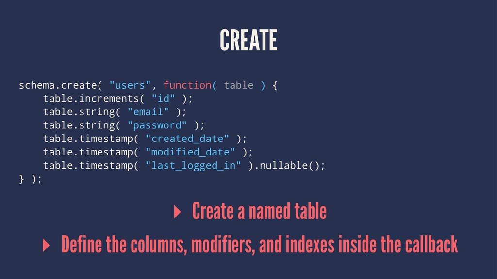"CREATE schema.create( ""users"", function( table ..."