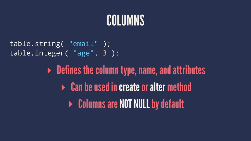 "COLUMNS table.string( ""email"" ); table.integer(..."