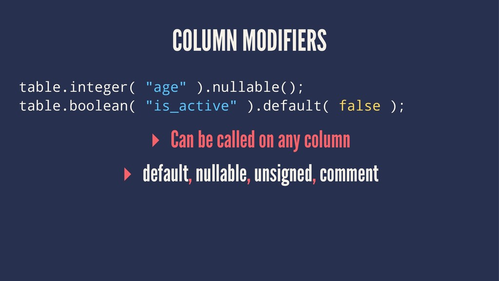 "COLUMN MODIFIERS table.integer( ""age"" ).nullabl..."