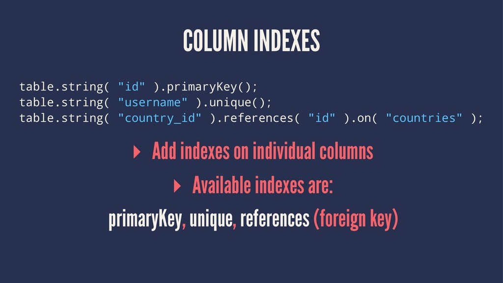 "COLUMN INDEXES table.string( ""id"" ).primaryKey(..."