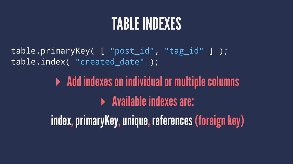 "TABLE INDEXES table.primaryKey( [ ""post_id"", ""t..."