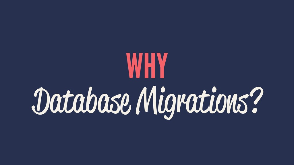 WHY Database Migrations?