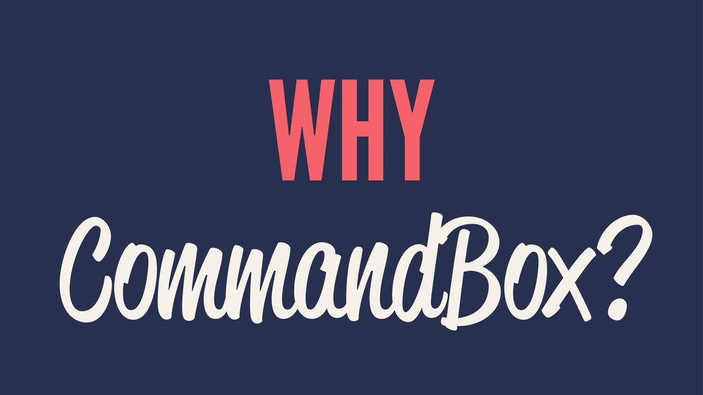 WHY CommandBox?