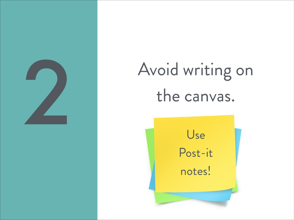 Avoid writing on the canvas. 2 Use Post-it note...
