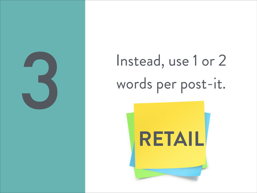 Instead, use 1 or 2 words per post-it. 3 RETAIL