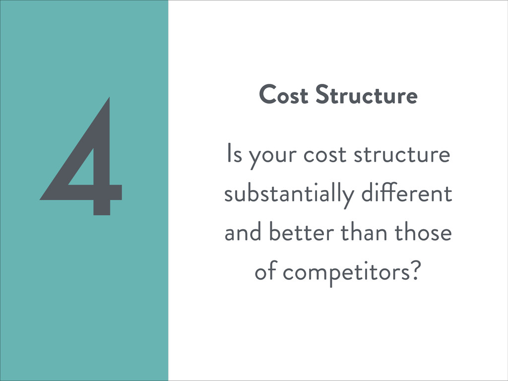 Cost Structure ! Is your cost structure substan...