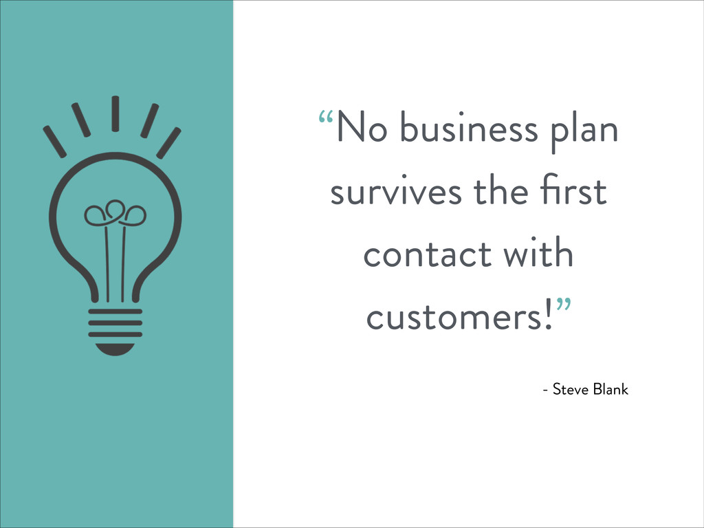 """""""No business plan survives the first contact wit..."""