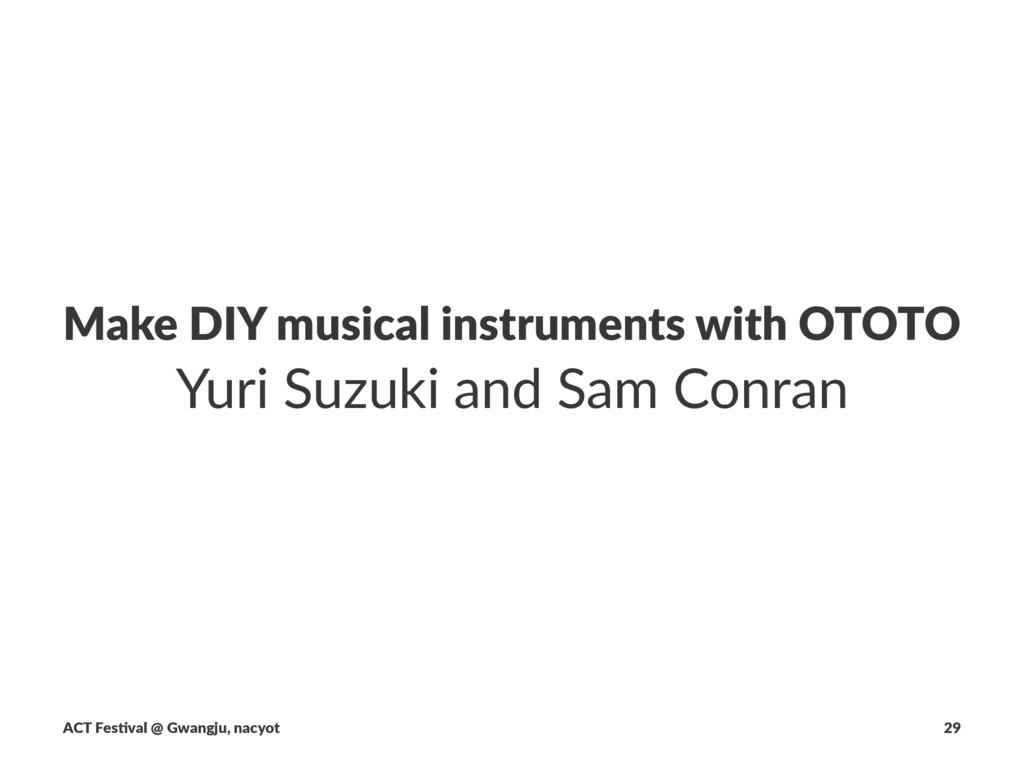 Make%DIY%musical%instruments%with%OTOTO Yuri%Su...