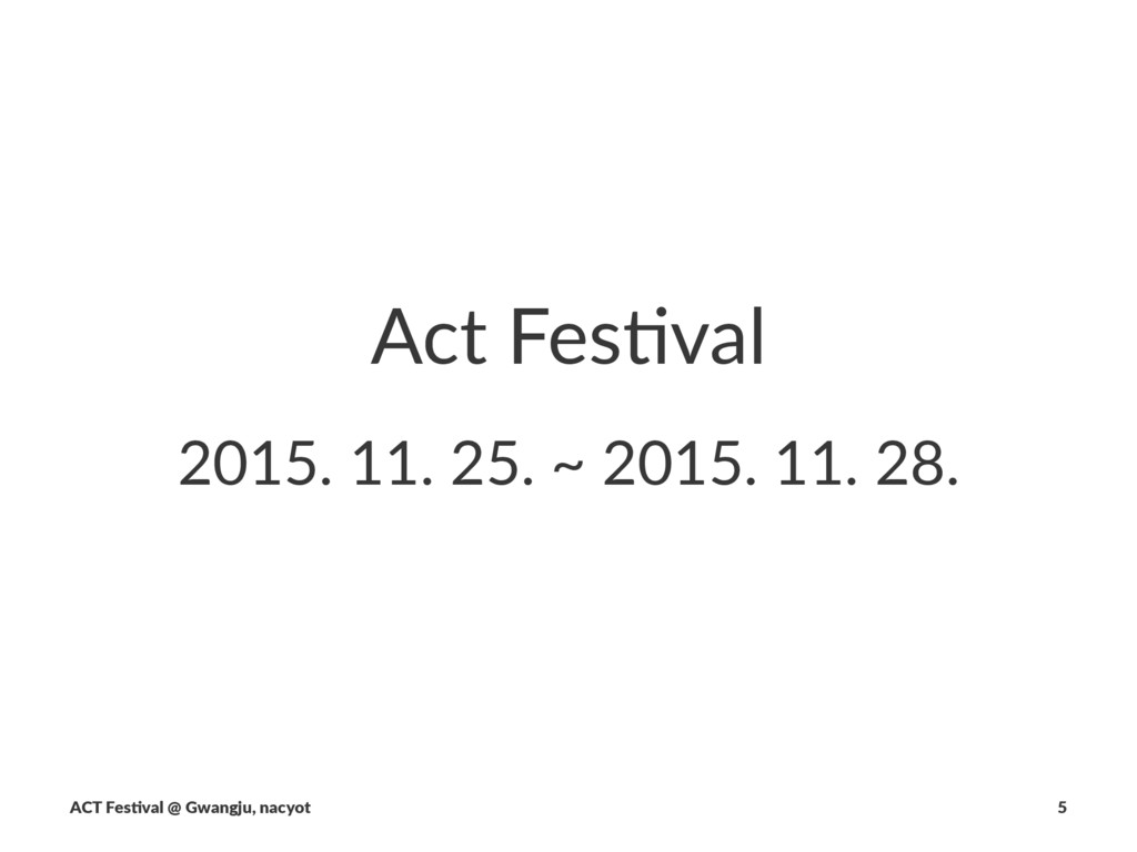 Act$Fes(val 2015.&11.&25.&~&2015.&11.&28. ACT$F...