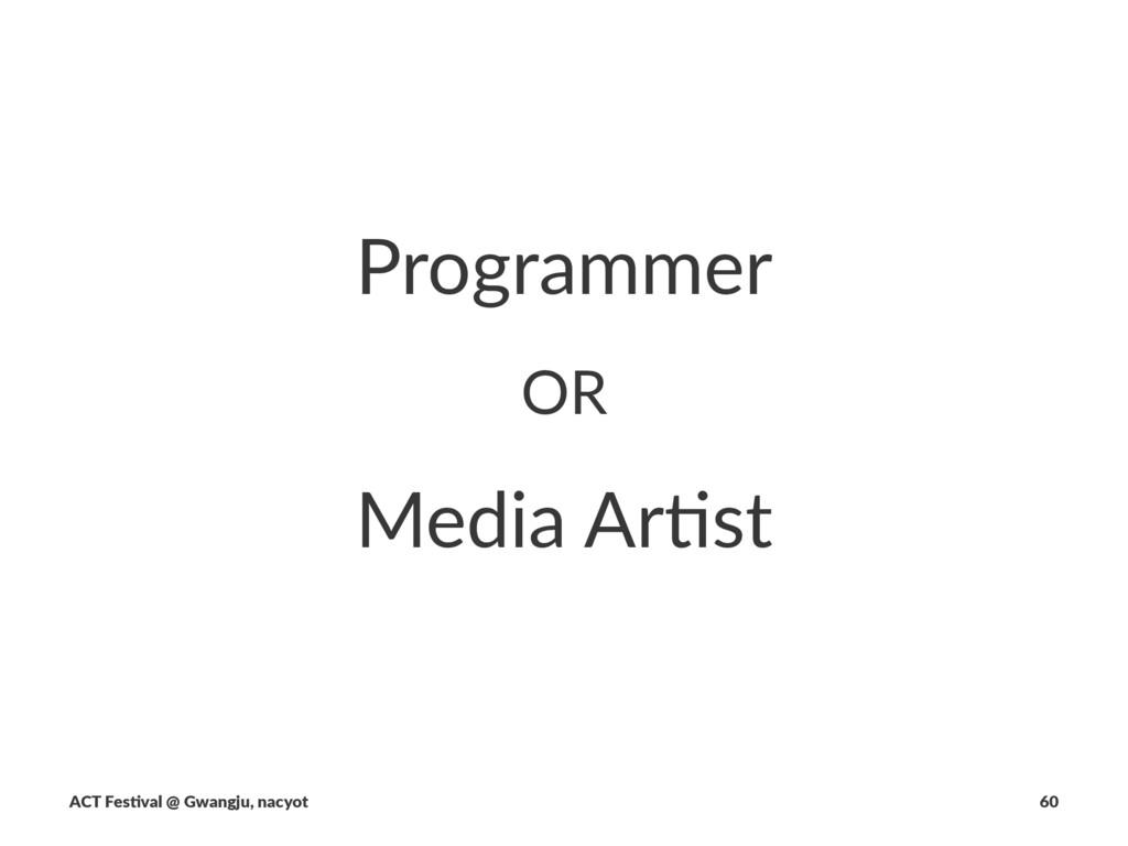 Programmer OR Media&Ar)st ACT$Fes(val$@$Gwangju...