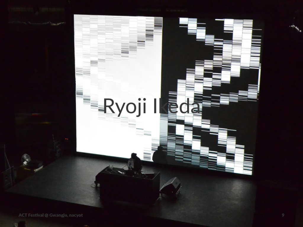 Ryoji&Ikeda ACT$Fes(val$@$Gwangju,$nacyot 9