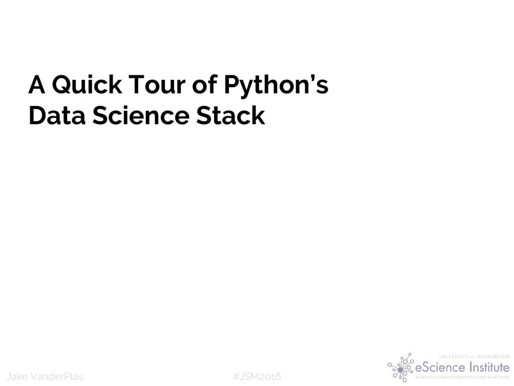 #JSM2016 Jake VanderPlas A Quick Tour of Python...