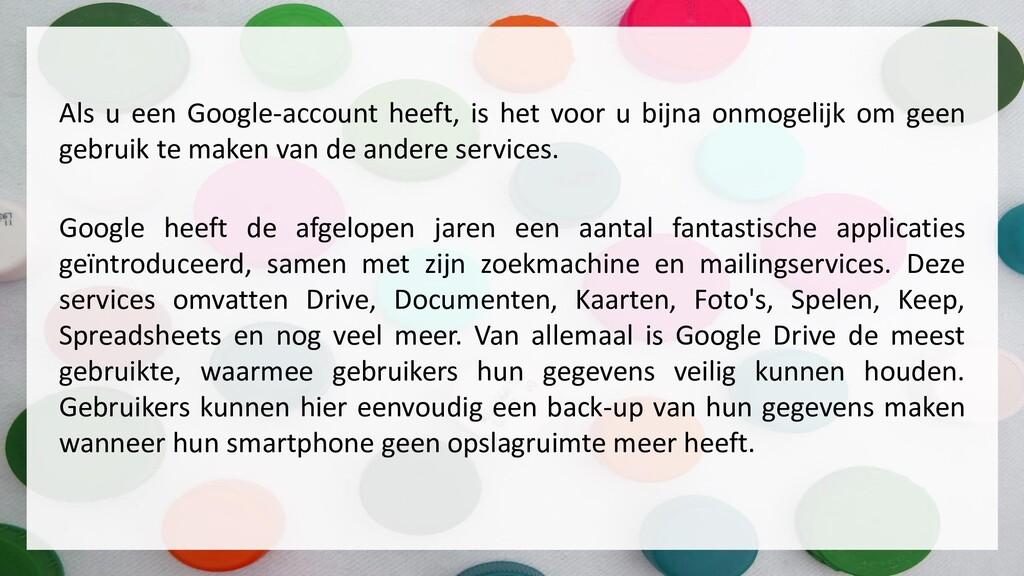 Als u een Google-account heeft, is het voor u b...