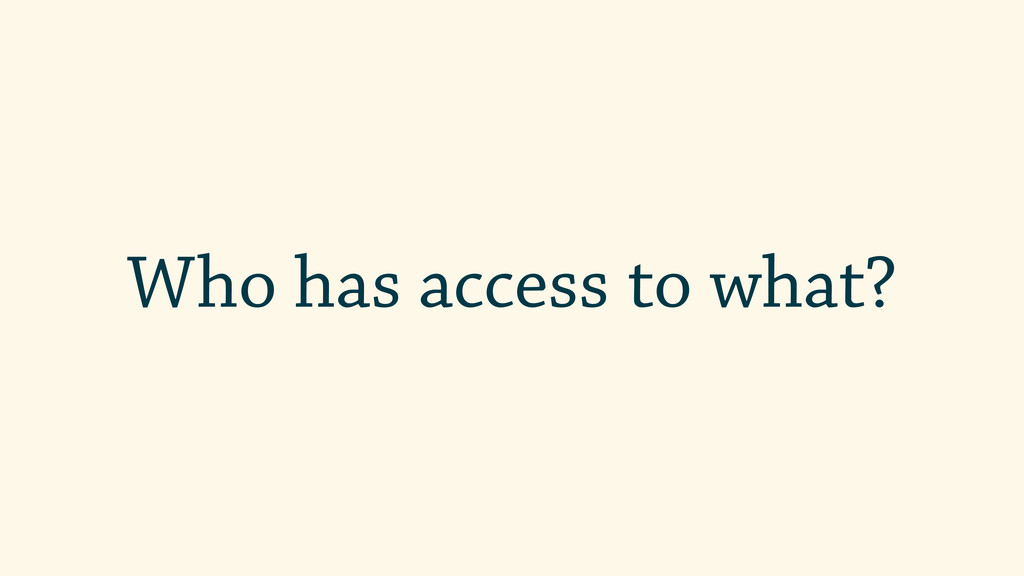 Who has access to what?