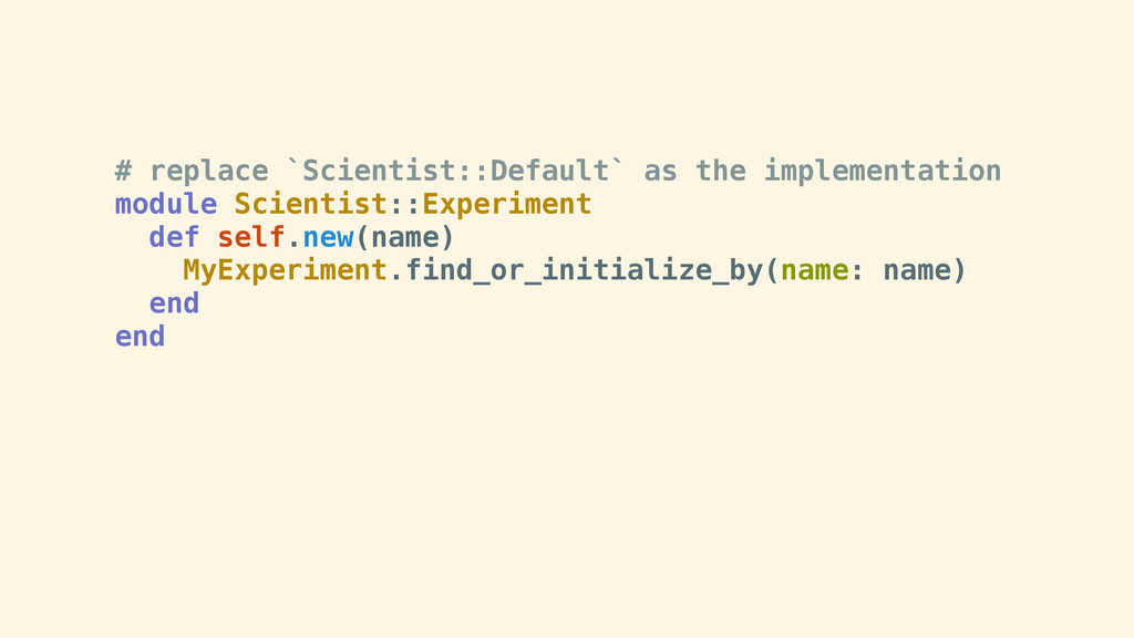 # replace `Scientist::Default` as the implement...