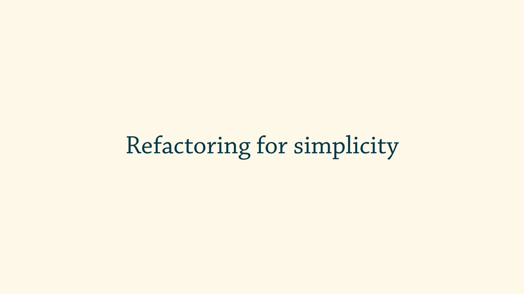 Refactoring for simplicity